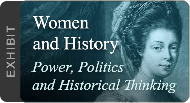 Exhibit: Women and History, Power, Politics and Historical Thinking